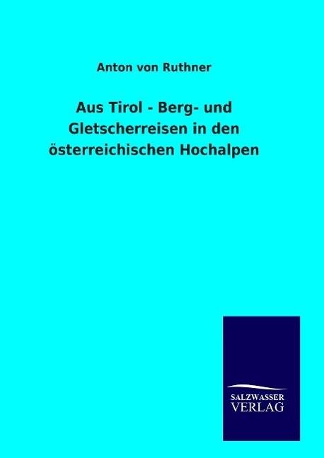 Aus Tirol - Berg- und Gletscherreisen in den österreichischen Hochalpen als Buch (gebunden)
