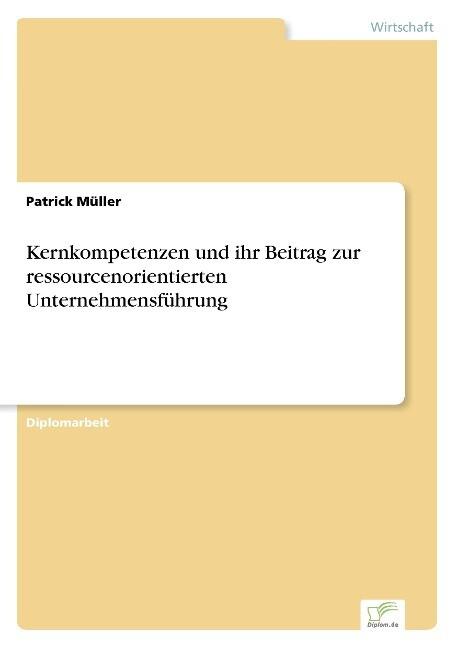 Kernkompetenzen und ihr Beitrag zur ressourcenorientierten Unternehmensführung als Buch (gebunden)
