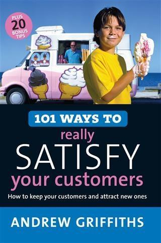 101 Ways to Really Satisfy Your Customers als eBook Download von Andrew Griffiths