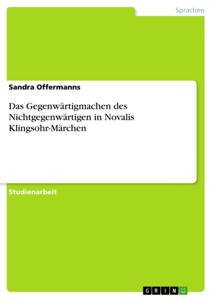 Das Gegenwärtigmachen des Nichtgegenwärtigen in Novalis Klingsohr-Märchen als eBook epub