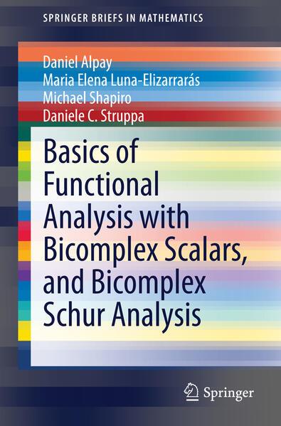 Basics of Functional Analysis with Bicomplex Scalars, and Bicomplex Schur Analysis als Buch (gebunden)
