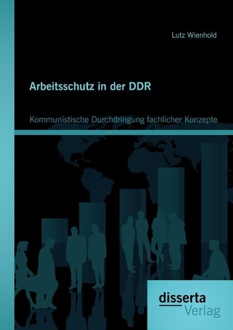Arbeitsschutz in der DDR: Kommunistische Durchdringung fachlicher Konzepte als Buch (gebunden)