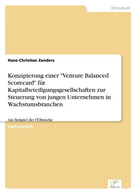 """Konzipierung einer """"Venture Balanced Scorecard"""" für Kapitalbeteiligungsgesellschaften zur Steuerung von jungen Unternehmen in Wachstumsbranchen als Buch (gebunden)"""