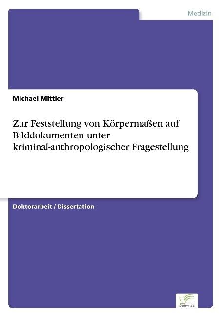 Zur Feststellung von Körpermaßen auf Bilddokumenten unter kriminal-anthropologischer Fragestellung als Buch (gebunden)