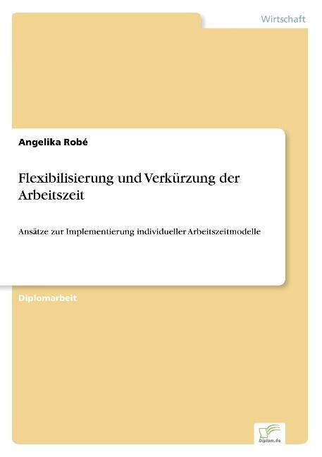 Flexibilisierung und Verkürzung der Arbeitszeit als Buch (gebunden)