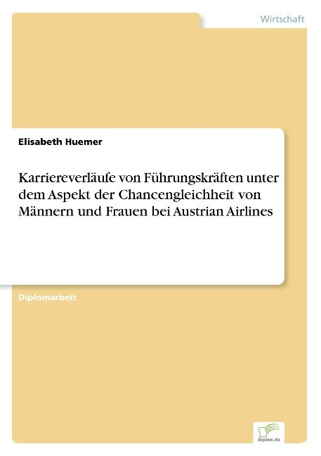 Karriereverläufe von Führungskräften unter dem Aspekt der Chancengleichheit von Männern und Frauen bei Austrian Airlines als Buch (gebunden)