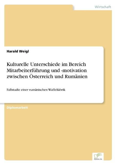 Kulturelle Unterschiede im Bereich Mitarbeiterführung und -motivation zwischen Österreich und Rumänien als Buch (gebunden)