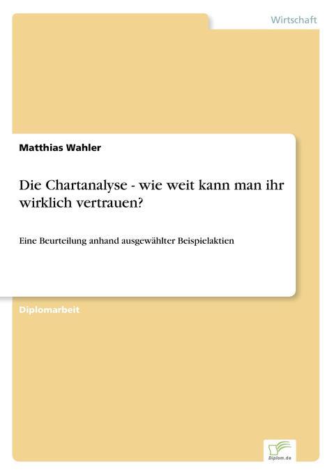 Die Chartanalyse - wie weit kann man ihr wirklich vertrauen? als Buch (gebunden)