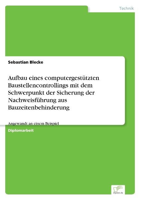 Aufbau eines computergestützten Baustellencontrollings mit dem Schwerpunkt der Sicherung der Nachweisführung aus Bauzeitenbehinderung als Buch (gebunden)