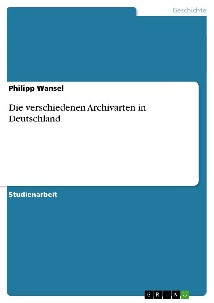 Die verschiedenen Archivarten in Deutschland als Buch (gebunden)
