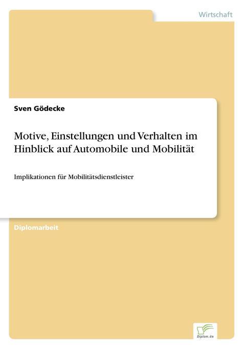 Motive, Einstellungen und Verhalten im Hinblick auf Automobile und Mobilität als Buch (gebunden)