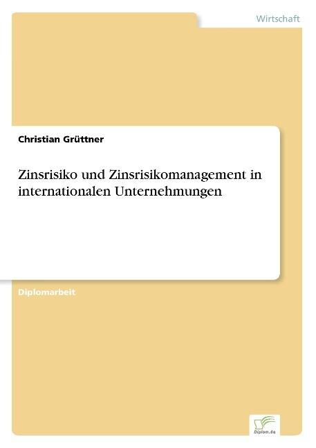 Zinsrisiko und Zinsrisikomanagement in internationalen Unternehmungen als Buch (gebunden)