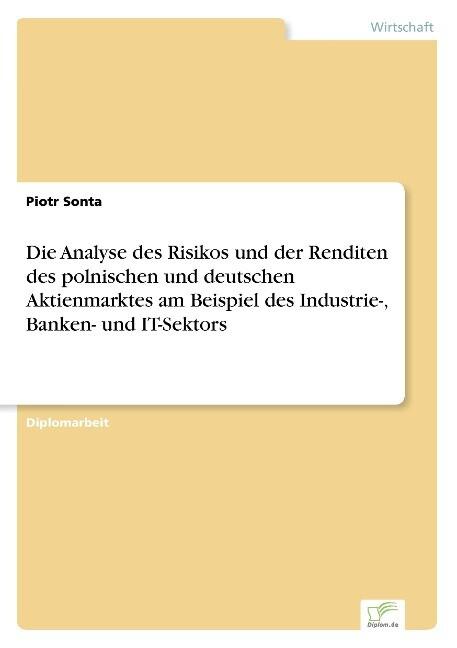 Die Analyse des Risikos und der Renditen des polnischen und deutschen Aktienmarktes am Beispiel des Industrie-, Banken- und IT-Sektors als Buch (gebunden)