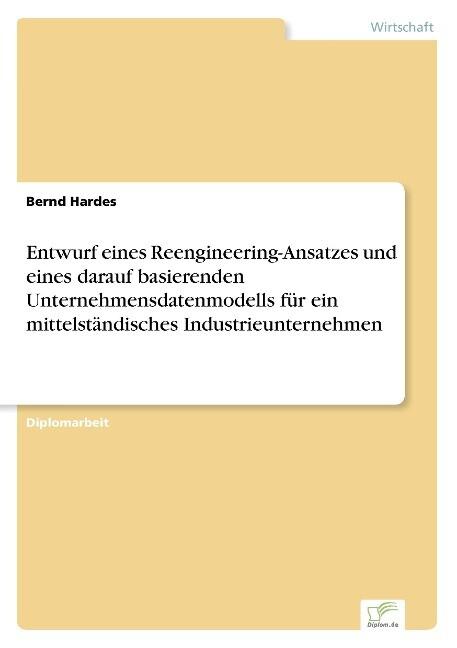 Entwurf eines Reengineering-Ansatzes und eines darauf basierenden Unternehmensdatenmodells für ein mittelständisches Industrieunternehmen als Buch (gebunden)