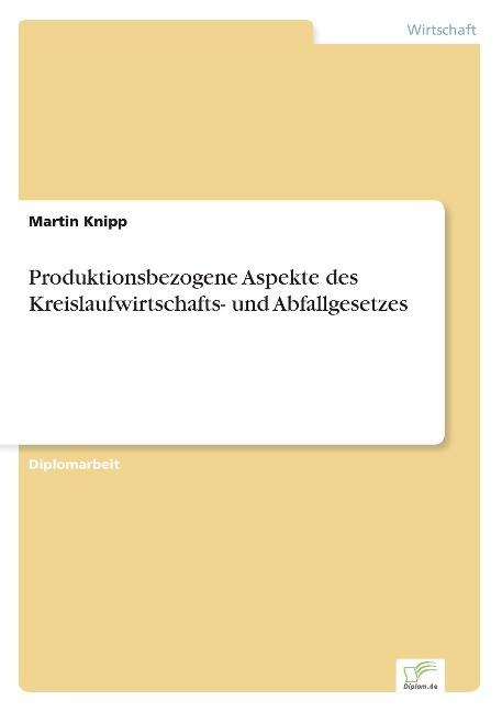 Produktionsbezogene Aspekte des Kreislaufwirtschafts- und Abfallgesetzes als Buch (gebunden)