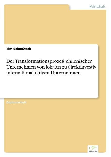 Der Transformationsprozeß chilenischer Unternehmen von lokalen zu direktinvestiv international tätigen Unternehmen als Buch (gebunden)