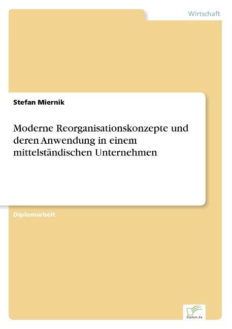Moderne Reorganisationskonzepte und deren Anwendung in einem mittelständischen Unternehmen als Buch (gebunden)