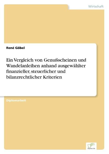 Ein Vergleich von Genußscheinen und Wandelanleihen anhand ausgewählter finanzieller, steuerlicher und bilanzrechtlicher Kriterien als Buch (gebunden)