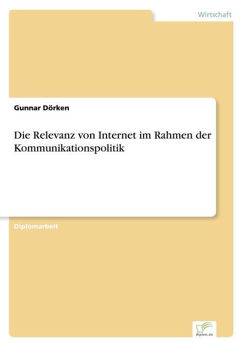 Die Relevanz von Internet im Rahmen der Kommunikationspolitik als Buch (gebunden)