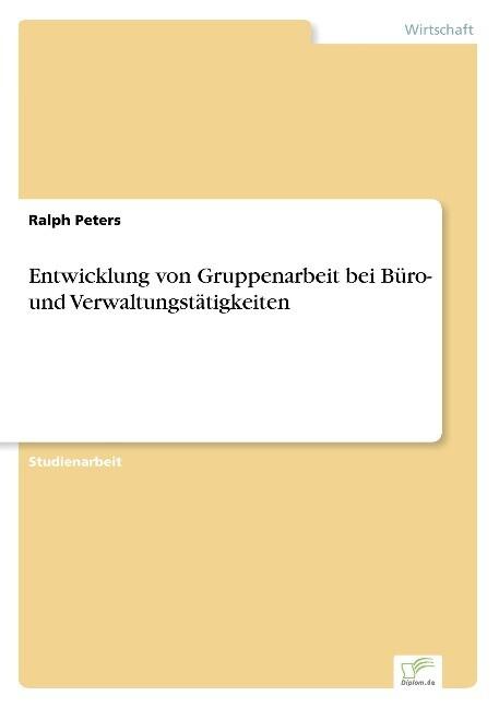Entwicklung von Gruppenarbeit bei Büro- und Verwaltungstätigkeiten als Buch (gebunden)