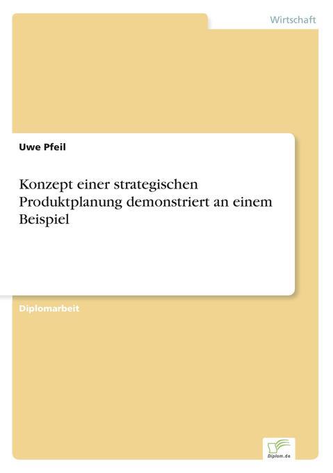 Konzept einer strategischen Produktplanung demonstriert an einem Beispiel als Buch (gebunden)