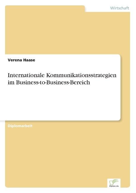 Internationale Kommunikationsstrategien im Business-to-Business-Bereich als Buch (gebunden)