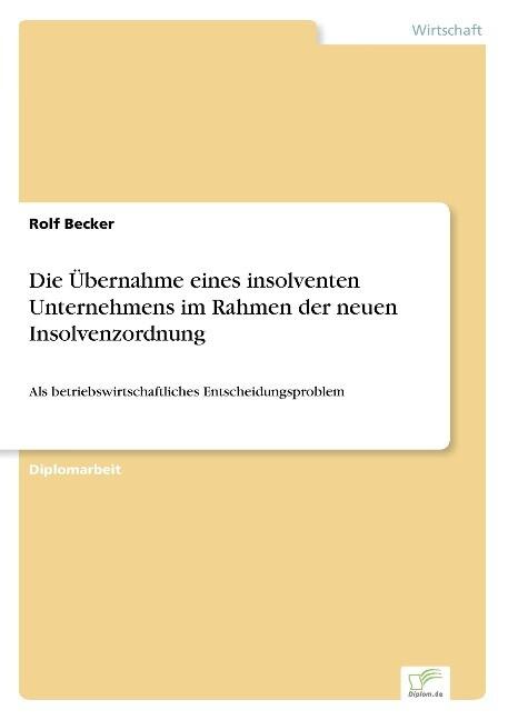 Die Übernahme eines insolventen Unternehmens im Rahmen der neuen Insolvenzordnung als Buch (gebunden)