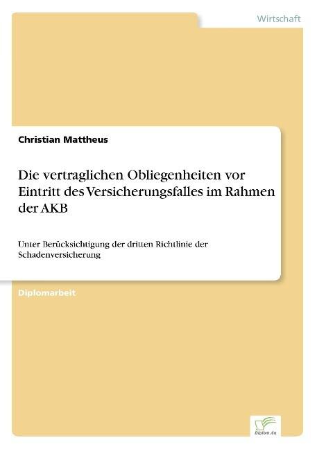 Die vertraglichen Obliegenheiten vor Eintritt des Versicherungsfalles im Rahmen der AKB als Buch (gebunden)
