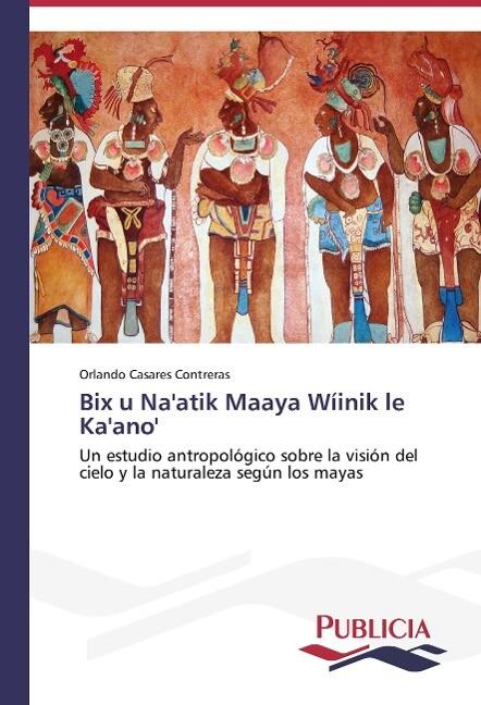 Bix u Na'atik Maaya Wíinik le Ka'ano' als Buch (gebunden)