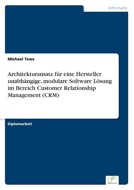 Architekturansatz für eine Hersteller unabhängige, modulare Software Lösung im Bereich Customer Relationship Management (CRM) als Buch (gebunden)