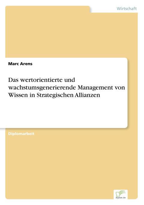 Das wertorientierte und wachstumsgenerierende Management von Wissen in Strategischen Allianzen als Buch (gebunden)