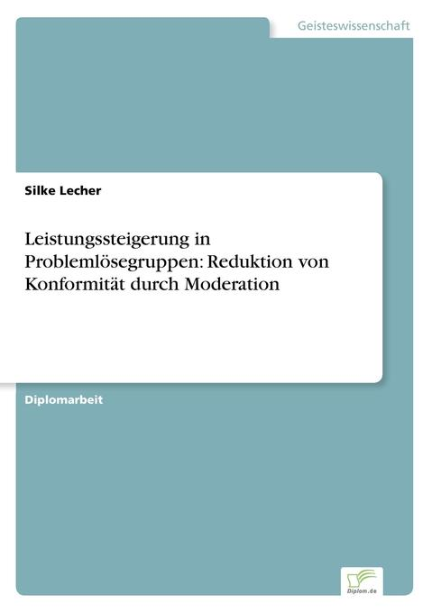 Leistungssteigerung in Problemlösegruppen: Reduktion von Konformität durch Moderation als Buch (gebunden)