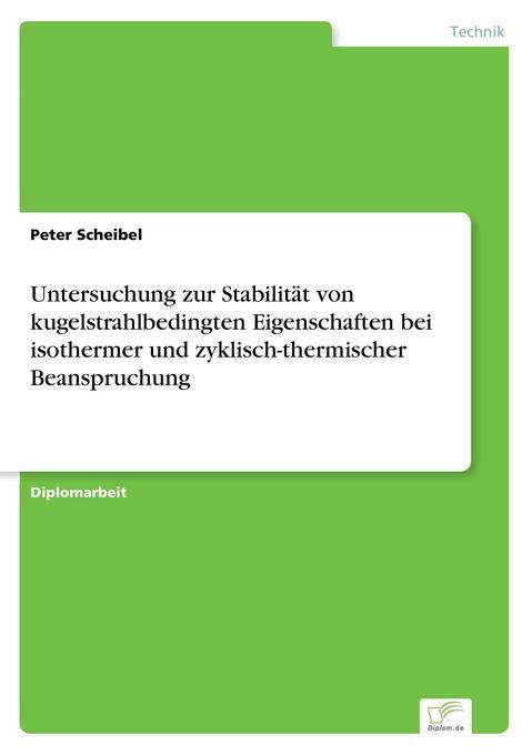 Untersuchung zur Stabilität von kugelstrahlbedingten Eigenschaften bei isothermer und zyklisch-therm als Buch (gebunden)