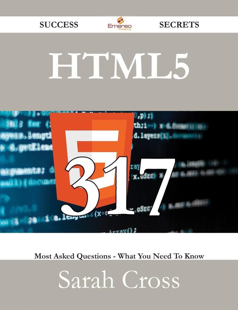 HTML5 317 Success Secrets - 317 Most Asked Ques...
