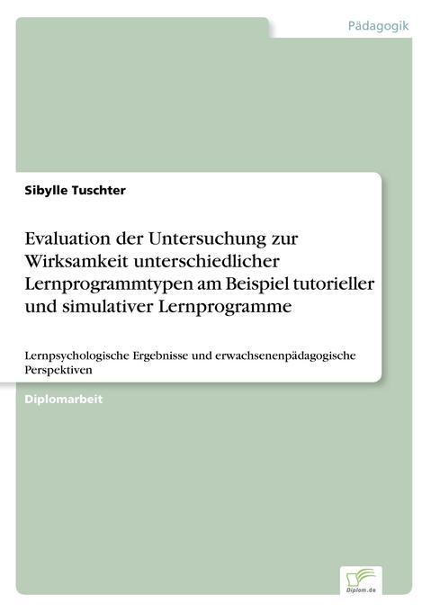 Evaluation der Untersuchung zur Wirksamkeit unterschiedlicher Lernprogrammtypen am Beispiel tutorieller und simulativer Lernprogramme als Buch (gebunden)