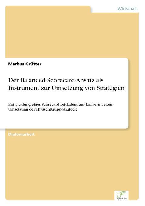 Der Balanced Scorecard-Ansatz als Instrument zur Umsetzung von Strategien als Buch (gebunden)