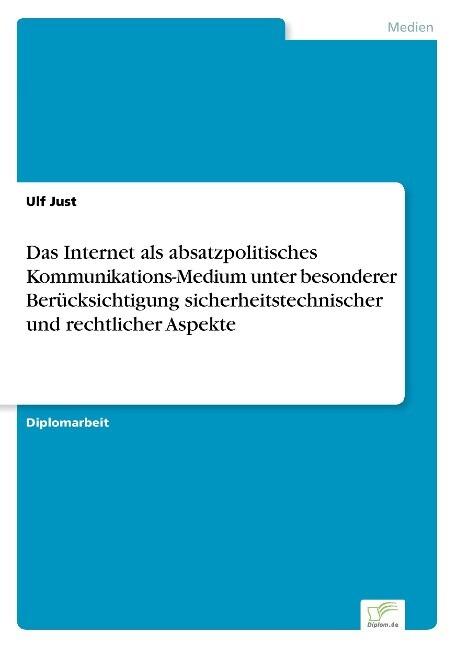 Das Internet als absatzpolitisches Kommunikations-Medium unter besonderer Berücksichtigung sicherheitstechnischer und rechtlicher Aspekte als Buch (gebunden)