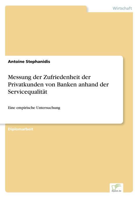 Messung der Zufriedenheit der Privatkunden von Banken anhand der Servicequalität als Buch (gebunden)