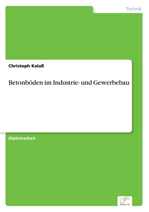 Betonböden im Industrie- und Gewerbebau als Buch (gebunden)