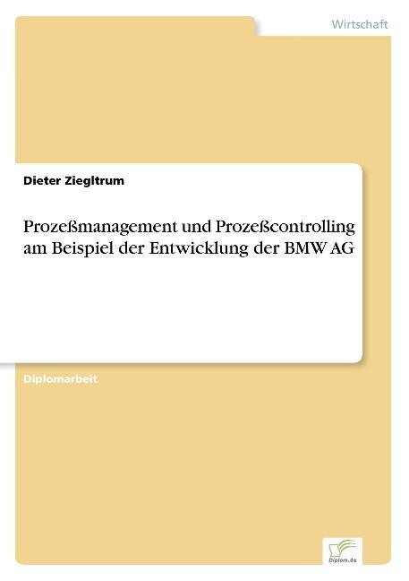 Prozeßmanagement und Prozeßcontrolling am Beispiel der Entwicklung der BMW AG als Buch (gebunden)