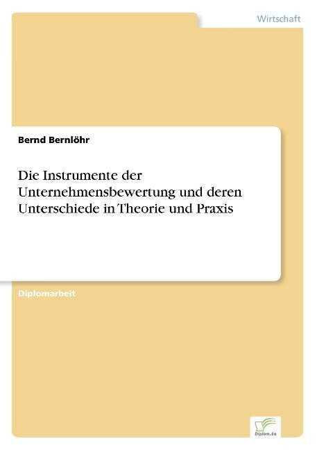 Die Instrumente der Unternehmensbewertung und deren Unterschiede in Theorie und Praxis als Buch (gebunden)