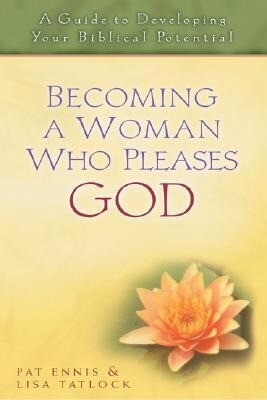 Becoming a Woman Who Pleases God: A Guide to Developing Your Biblical Potential als Taschenbuch