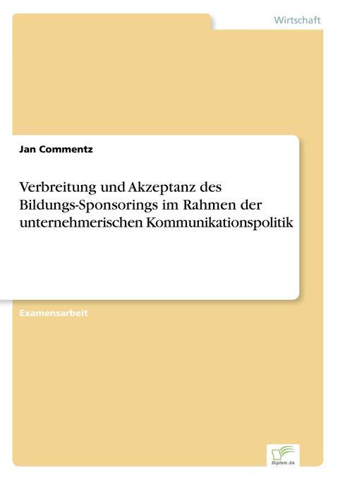 Verbreitung und Akzeptanz des Bildungs-Sponsorings im Rahmen der unternehmerischen Kommunikationspolitik als Buch (gebunden)