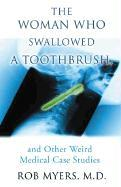 The Woman Who Swallowed a Toothbrush: And Other Weird Medical Case Histories als Taschenbuch