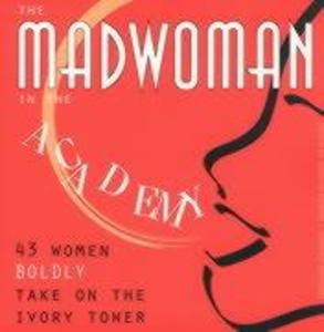 The Madwoman in the Academy: 43 Women Boldly Take on the Ivory Tower als Taschenbuch