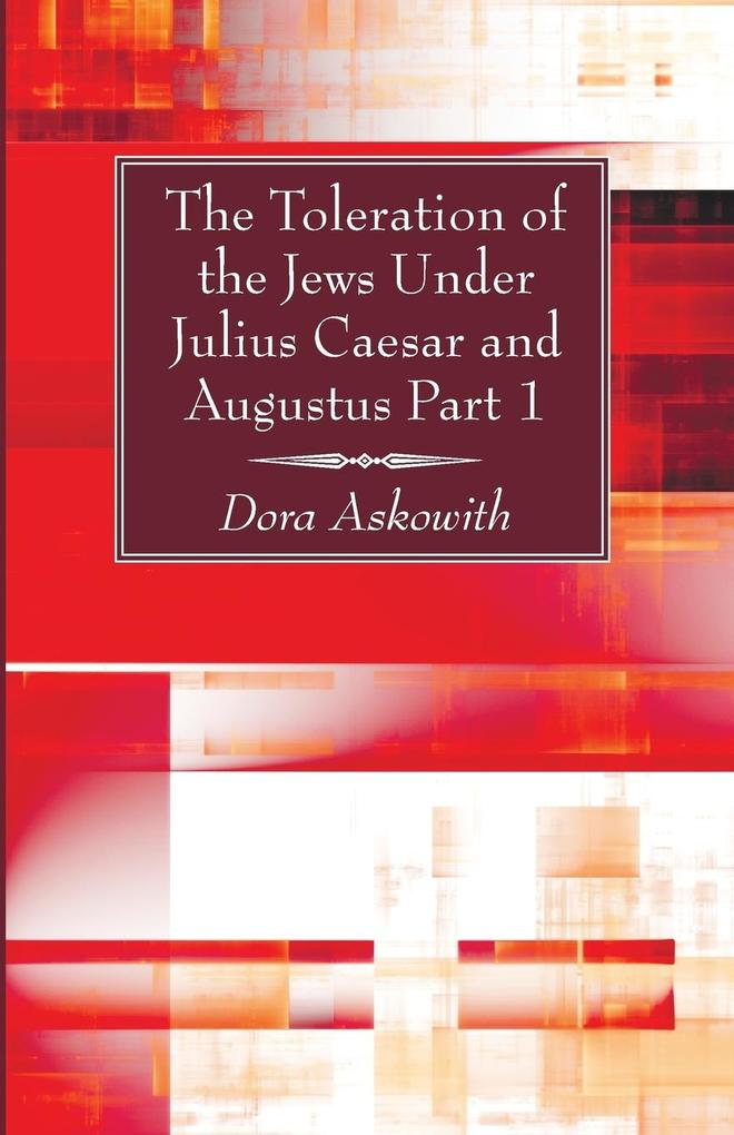 The Toleration of the Jews Under Julius Caesar and Augustus Part 1 als Taschenbuch