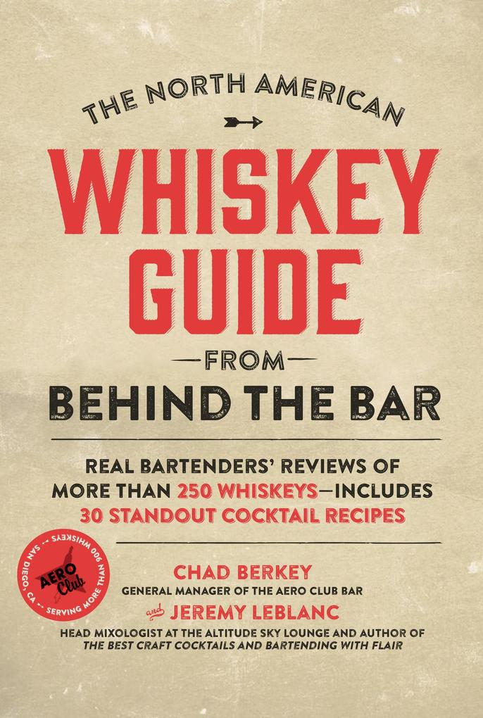 The North American Whiskey Guide from Behind the Bar: Real Bartenders' Reviews of More Than 250 Whiskeys--Includes 30 Standout Cocktail Recipes als Buch (gebunden)