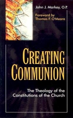 Creating Communion: The Theology of the Constitutions of the Church als Taschenbuch