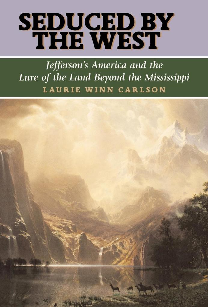 Seduced by the West: Jefferson's America and the Lure of the Land Beyond the Mississippi als Buch