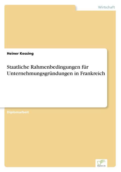 Staatliche Rahmenbedingungen für Unternehmungsgründungen in Frankreich als Buch (gebunden)